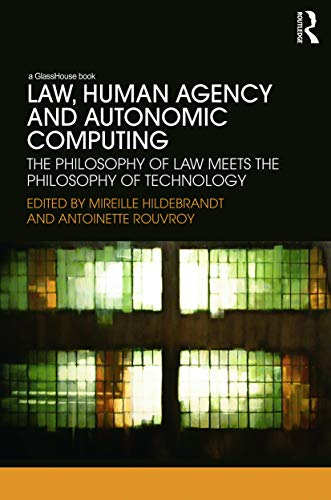 law-human-agency-and-autonomic-computing-the-philosophy-of-law-meets-the-philosophy-of-technology