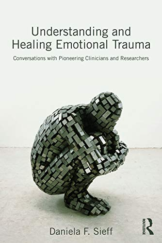 understanding-and-healing-emotional-trauma-conversations-with-pioneering-clinicians-and-researchers