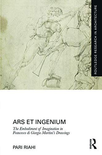 ars-et-ingenium-the-embodiment-of-imagination-in-francesco-di-giorgio-martinis-drawings-routledge-research-in-architecture