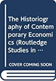 Weintraub, E. Roy: The Historiography of Contemporary Economics (Routledge Studies in the History of Economics)