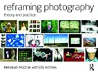 Reframing Photography: Theory and Practice…