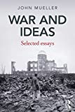 Mueller, John: War and Ideas: Selected Essays