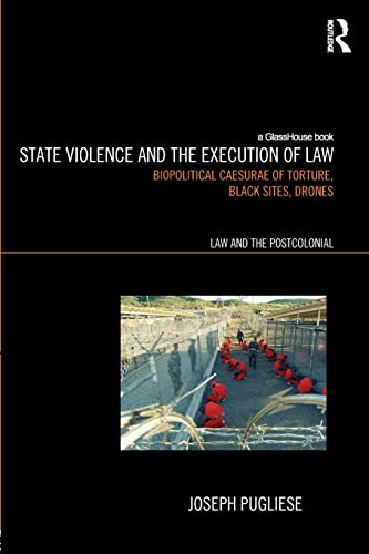 state-violence-and-the-execution-of-law-torture-black-sites-drones-law-and-the-postcolonial-ethics-politics-economy