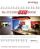 White, Paul: The Studio SOS Book: Solutions and Techniques for the Project Recording Studio (Sound On Sound Presents...)