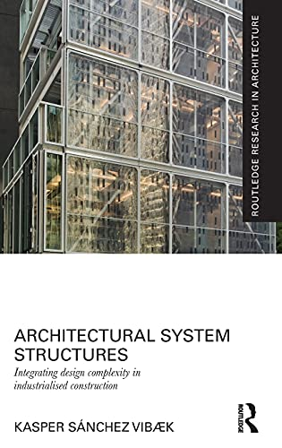 architectural-system-structures-integrating-design-complexity-in-industrialised-construction-routledge-research-in-architecture