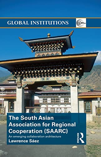 the-south-asian-association-for-regional-cooperation-saarc-an-emerging-collaboration-architecture-routledge-global-institutions