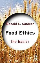 Food Ethics: The Basics by Ronald Sandler
