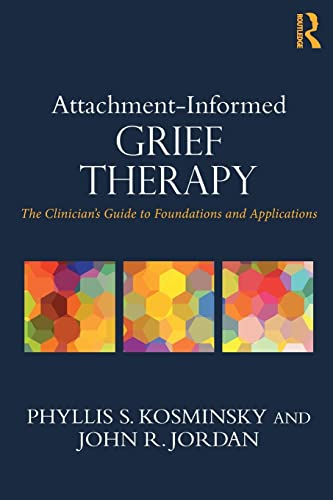attachment-informed-grief-therapy-the-clinicians-guide-to-foundations-and-applications-series-in-death-dying-and-bereavement