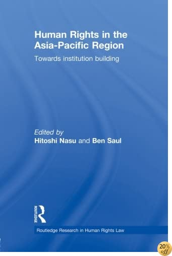 Human Rights in the Asia-Pacific Region: Towards Institution Building (Routledge Research in Human Rights Law)