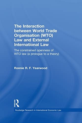 the-interaction-between-world-trade-organisation-wto-law-and-external-international-law-the-constrained-openness-of-wto-law-a-prologue-to-a-theory