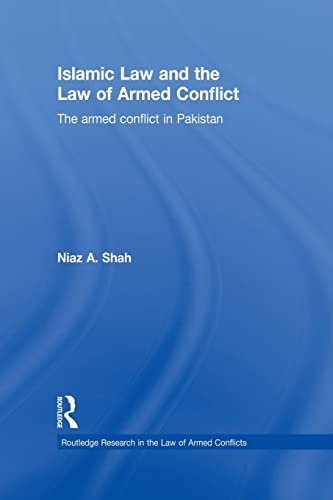 islamic-law-and-the-law-of-armed-conflict-the-conflict-in-pakistan-routledge-research-in-the-law-of-armed-conflicts