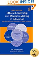 Ethical Leadership and Decision Making in Education: Applying Theoretical Perspectives to Complex Dilemmas, Third Edition