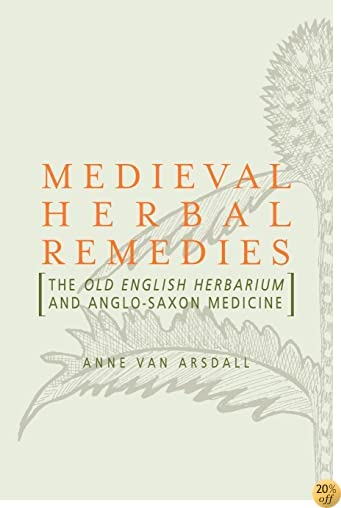 TMedieval Herbal Remedies: The Old English Herbarium and Anglo-Saxon Medicine