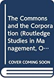 Fleming, Peter: The Commons and the Corporation (Routledge Studies in Management, Organizations and Society)