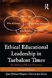Shapiro, Joan Poliner: Ethical Educational Leadership in Turbulent Times: (Re) Solving Moral Dilemmas