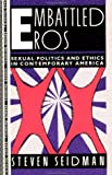 Seidman, Steven: Embattled Eros: Sexual Politics and Ethics in Contemporary America