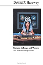 Simians, Cyborgs, and Women: The Reinvention…