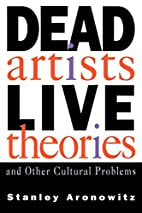 Dead Artists, Live Theories, and Other…