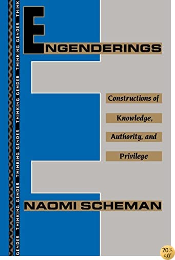 Engenderings: Constructions of Knowledge, Authority, and Privilege (Thinking Gender)