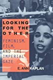 Kaplan, E. Ann: Looking for the Other: Feminism, Film, and the Imperial Gaze