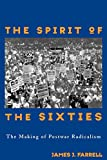 Farrell, James: The Spirit of the Sixties: The Making of Postwar Radicalism