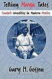 Gossen, Gary H.: Telling Maya Tales: Tzotzil Identities in Modern Mexico