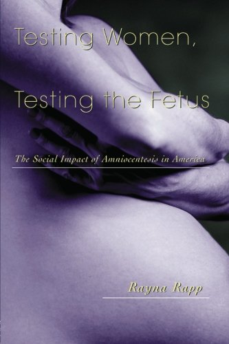 testing-women-testing-the-fetus-the-social-impact-of-amniocentesis-in-america-the-anthropology-of-everyday-life