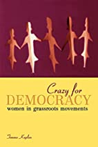 Crazy for Democracy: Women in Grassroots…