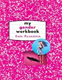Kate Bornstein: My Gender Workbook: How to Become a Real Man, a Real Woman, the Real You, or Something Else Entirely