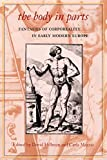 Hillman, David: The Body in Parts: Fantasies of Corporeality in Early Modern Europe