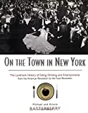Batterberry, Michael: On the Town in New York: The Landmark History of Eating, Drinking, and Entertainments from the American Revolution to the Food Revolution