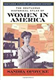 Opdycke, Sandra: The Routledge Historical Atlas of Women in America