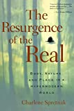 Spretnak, Charlene: The Resurgence of the Real: Body, Nature, and Place in the Hypermodern World