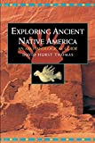 Thomas, David Hurst: Exploring Ancient Native America: An Archaeological Guide