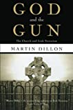 Martin Dillon: God and the Gun: The Church and Irish Terrorism