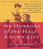 G.J. Barker-Benfield: The Horrors of the Half-Known Life: Male Attitudes Toward Women and Sexuality in 19th. Century America