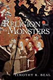 Beal, Timothy K.: Religion and Its Monsters