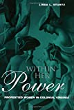 Sturtz, Linda L.: Within Her Power: Propertied Women in Colonial Virginia