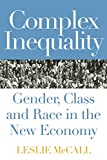 McCall, Leslie: Complex Inequality: Gender, Class, and Race in the New Economy