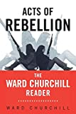 Churchill, Ward: Acts of Rebellion: The Ward Churchill Reader