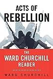 Churchill, Ward: Acts of Rebellion: The Ward Churchill Reader