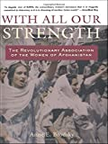 Brodsky, Anne: With All Our Strength: The Revolutionary Association Of The Women Of Afghanistan
