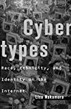 Nakamura, Lisa: Cybertypes: Race, Ethnicity, and Identity on the Internet
