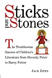 Zipes, Jack David: Sticks and Stones: The Troublesome Success of Children's Literature from Slovenly Peter to Harry Potter