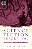 Alkon, Paul K.: Science Fiction Before 1900: Imagination Discovers Technology