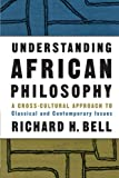 Bell, Richard H.: Understanding African Philosophy: A Cross-Cultural Approach to Classical and Contemporary Issues