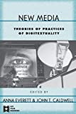 Caldwell, John: New Media: Theories and Practices of Digitextuality