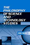 Fuller, S.: The Philosophy of Science and Technology Studies