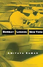 Bombay--London--New York by Amitava Kumar