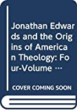 Minkema, Kenneth P.: Jonathan Edwards and the Origins of American Theology, 4 Volumes